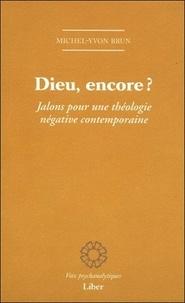 Michel-Yvon Brun - Dieu, encore ? - Jalons pour une théologie négative contemporaine.