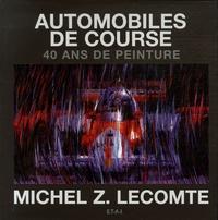 Michel-Z Lecomte - Automobiles de course - 40 ans de peinture.