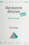 Michel Zerbato et Bernard Simler - Macroéconomie élémentaire - Exercices et corrigés.