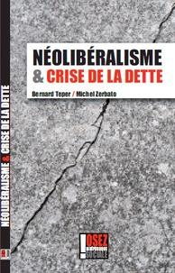 Michel Zerbato et Bernard Teper - Néolibéralisme et crise de la dette.