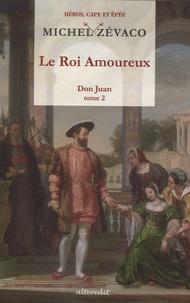 Michel Zévaco - Don Juan Tome 2 : Le Roi Amoureux.