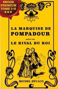 Michel Zévaco - La Marquise de Pompadour - suivi de Le Rival du Roi.