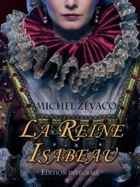 Michel Zévaco - La Reine Isabeau - Edition Intégrale - Roman de cape et d'épée.