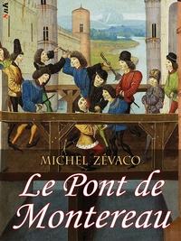 Michel Zévaco - Le Pont de Montereau - Roman de cape et d'épée.