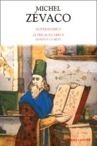 Michel Zévaco - Nostradamus. - Le Pré-aux-Clercs. Fiorinda la Belle.