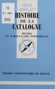 Michel Zimmermann et Marie-Claire Zimmermann - Histoire de la Catalogne.