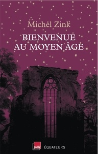Michel Zink - Bienvenue au Moyen Age.