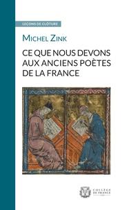 Michel Zink - Ce que nous devons aux anciens poètes de la France.