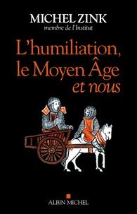 Michel Zink - L'humiliation, le Moyen Age et nous.