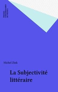 Michel Zink - La Subjectivité littéraire - Autour du siècle de saint Louis.