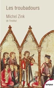 Michel Zink - Les troubadours - Une histoire poétique.