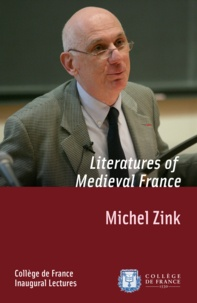 Michel Zink - Literatures of Medieval France - Inaugural Lecture delivered on Friday 24March1995.