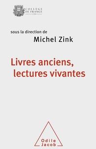 Michel Zink - Livres anciens, lectures vivantes - Ce qui passe et ce qui demeure.