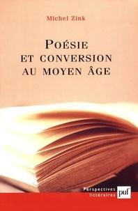 Michel Zink - Poésie et conversion au Moyen Age.