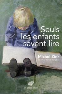 Michel Zink - Seuls les enfants savent lire.