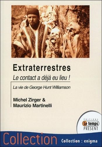 Michel Zirger et Maurizio Martinelli - Extraterrestres... Le contact a déjà eu lieu ! - Essai biographique sur George Hunt Williamson.