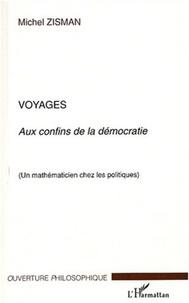 Michel Zisman - Voyages aux confins de la démocratie - Un mathématicien chez les politiques.