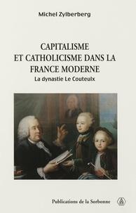 Michel Zylberberg - Capitalisme et catholicisme dans la France moderne. - La dynastie Le Couteulx.