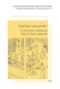 Michela Bussotti et Jean-Pierre Drège - Imprimer sans profit ? - Le livre non commercial dans la Chine impériale.