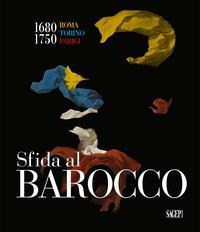 Michela di Macco et Giuseppe Dardanello - Sfida al Barocco - Roma Torino Parigi 1680-1750.