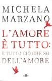 Michela Marzano - L'amore è tutto: è tutto cio che so dell'amore.