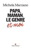 Michela Marzano - Papa, maman, le genre et moi.