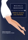 Michela Marzano - Volevo essere una farfalla - Como l'anoressia mi ha insegnato a vivere.