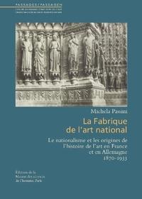 Michela Passini - La fabrique de l'art national - Le nationalisme et les origines de l'histoire de l'art en France et en Allemagne (1870-1933).