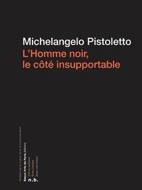Michelangelo Pistoletto - L'homme noir - Le côté insupportable.