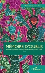 Michèle Acquaviva-Pache - Mémoire d'oublis - Antoine Acquaviva, une consience rebelle (1936-1998).