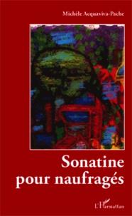 Michèle Acquaviva-Pache - Sonatine pour naufragés.