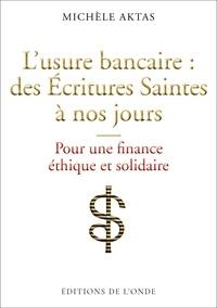 Michèle Aktas - L'usure bancaire : des Ecritures Saintes à nos jours - Pour une finance éthique et solidaire.