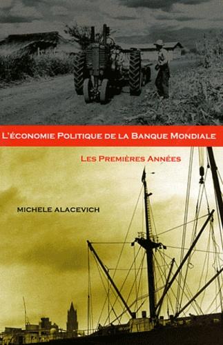Michele Alacevich - L'économie politique de la Banque mondiale - Les premières années.