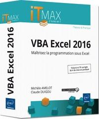 Michèle Amelot et Claude Duigou - VBA Excel 2016 - Maîtrisez la programmation sous Excel.
