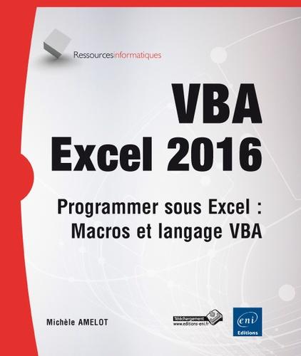 Michèle Amelot - VBA Excel 2016 - Programmer sous Excel : Macros et langage VBA.