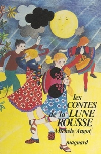 Michèle Angot et Marie Chartrain - Les contes de la lune rousse.