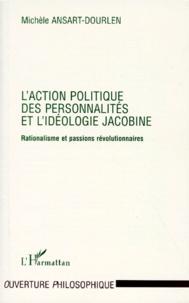 Michèle Ansart-Dourlen - L'action politique des personnalités et l'idéologie jacobine - Rationalisme et passion révolutionnaires.