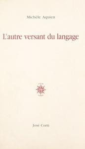 Michèle Aquien - L'autre versant du langage.