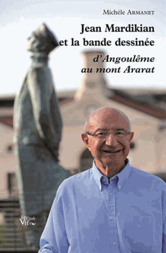 Michèle Armanet - Jean Mardikian et la bande dessinée - D'Angoulême au Mont Ararat.