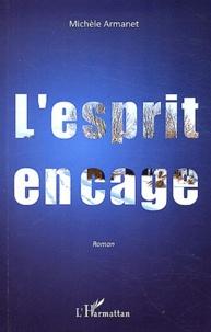 Michèle Armanet - L'esprit en cage.