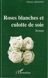 Michèle Armanet - Roses blanches et culotte de soie - roman.
