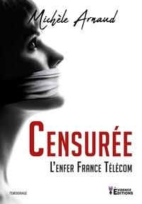 Michèle Arnaud - Censurée - L'enfer France Télécom.