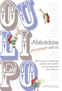 Michèle Audin et Paul Fournel - Oulipo - L'abécédaire provisoirement définitif.