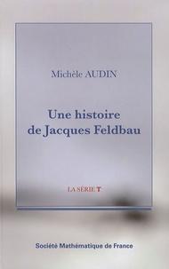 Michèle Audin - Une histoire de Jacques Feldbau.