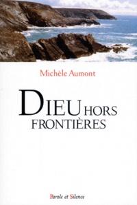Michèle Aumont - Dieu hors frontières.