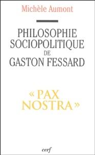"""Michèle Aumont - Philosophie sociopolitique de Gaston Fessard, SJ - """"Pax Nostra""""."""