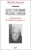 Michèle Aumont - Que l'homme puisse créer - L'humanisme de Gaston Fessard, s.j..