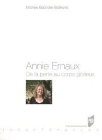 Michèle Bacholle-Boskovic - Annie Ernaux - De la perte au corps glorieux.