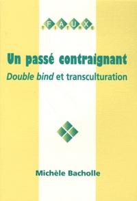 Michèle Bacholle - Un passé contraignant - Double bind et transculturation.