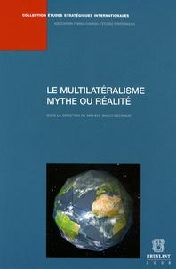 Michèle Bacot-Décriaud et Paul Bacot - Le multilatéralisme - Mythe ou réalité.